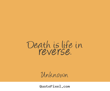 Quotes about life - Death is life in reverse.