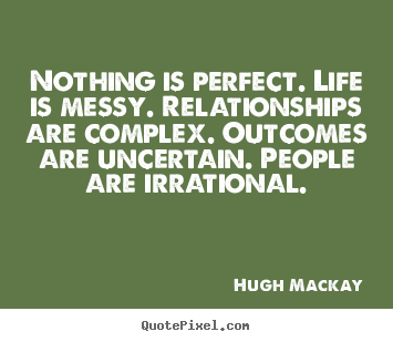 Life quote - Nothing is perfect. life is messy. relationships are..