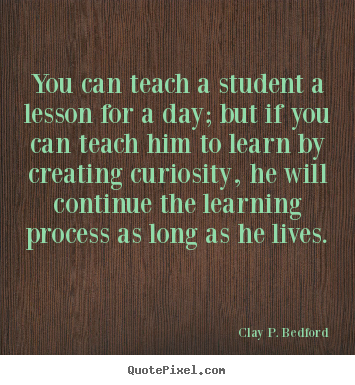 Clay P. Bedford picture sayings - You can teach a student a lesson for a day;.. - Life quotes