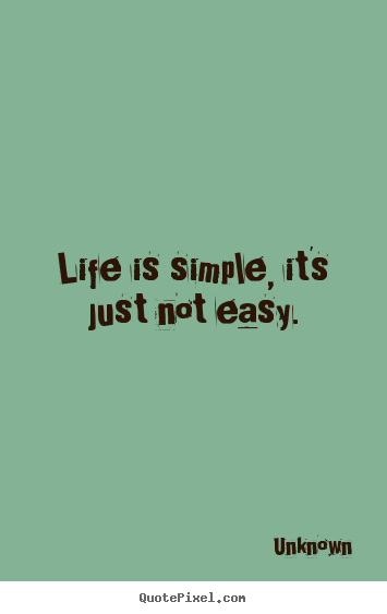 Design your own picture quotes about life - Life is simple, it's just not easy.