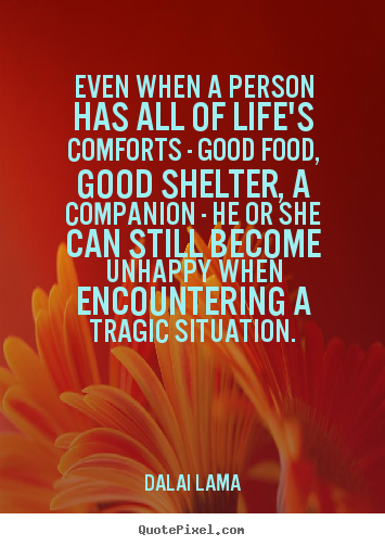Quotes about life - Even when a person has all of life's comforts..