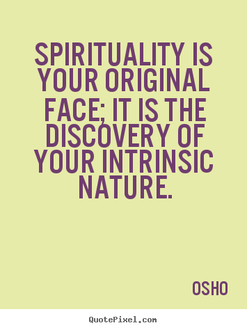 Quote about life - Spirituality is your original face; it is the..