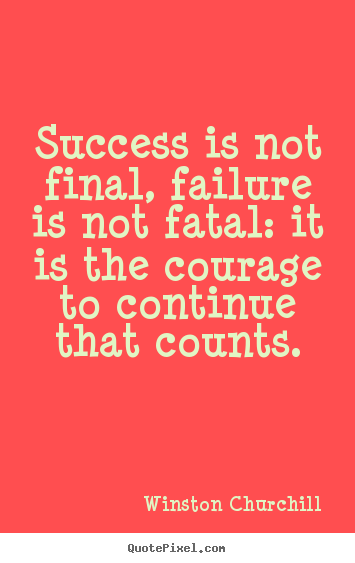 Winston Churchill picture quotes - Success is not final, failure is not fatal: it is.. - Life quotes