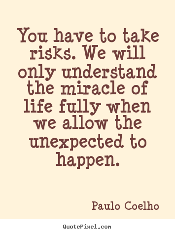 Paulo Coelho picture quote - You have to take risks. we will only understand the.. - Life quote