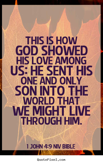 1 John 4:9 NIV Bible picture quote - This is how god showed his love among us: he sent.. - Life quote
