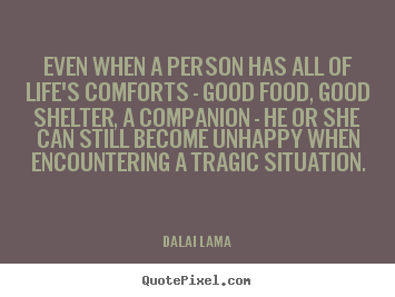 Life quotes - Even when a person has all of life's comforts..