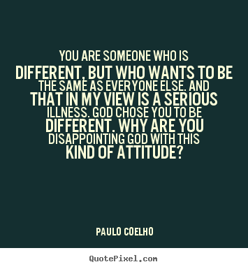 Paulo Coelho picture quotes - You are someone who is different, but who wants to be the same as.. - Life sayings