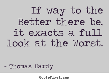 Thomas Hardy image quote - If way to the better there be, it exacts a full look.. - Life quotes