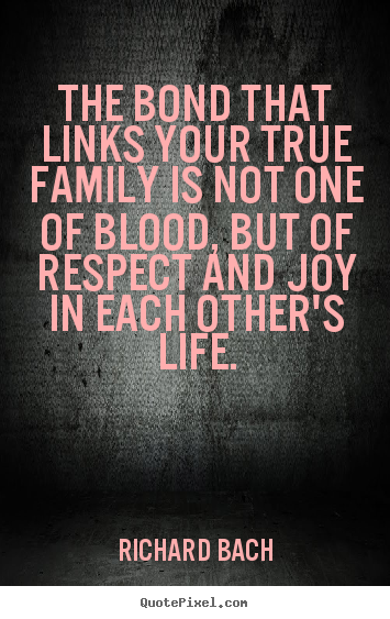 Richard Bach photo quotes - The bond that links your true family is not.. - Life quote