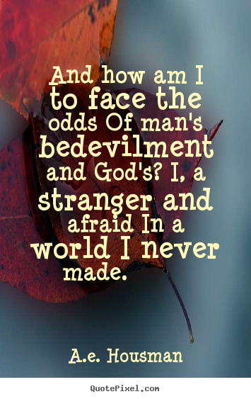 Life quote - And how am i to face the odds of man's bedevilment and god's?..