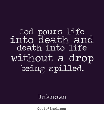 Design custom poster quotes about life - God pours life into death and death into life without..