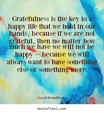David Steindl-Rast poster quotes - Gratefulness is the key to a happy life that we hold in our hands,.. - Life quotes