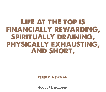 Quote about life - Life at the top is financially rewarding, spiritually draining,..