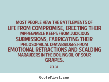 Life quote - Most people hew the battlements of life from..