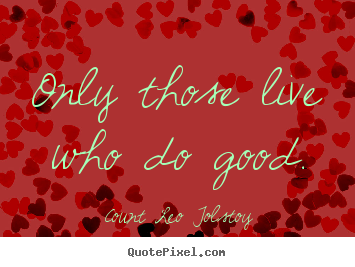 Sayings about life - Only those live who do good.