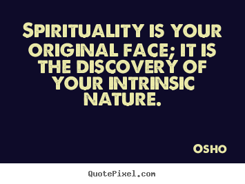 Osho picture sayings - Spirituality is your original face; it is the discovery of your intrinsic.. - Life quote
