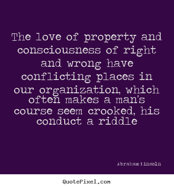 Create your own picture quotes about love - The love of property and consciousness of right and wrong have conflicting..