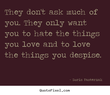 Quotes about love - They don't ask much of you. they only want..