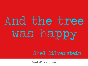 Make personalized picture quotes about love - And the tree was happy