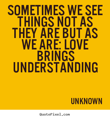 Design your own poster quotes about love - Sometimes we see things not as they are but as we are:..