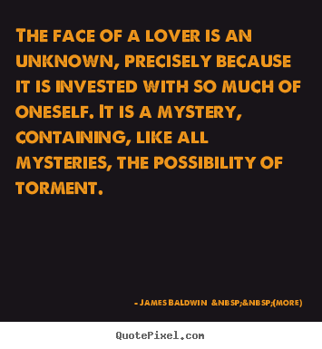 Quote about love - The face of a lover is an unknown, precisely because..