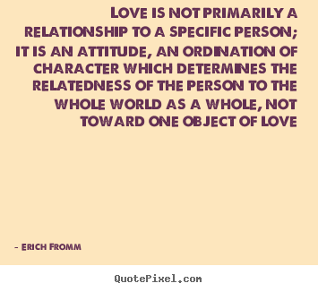Design image quote about love - Love is not primarily a relationship to a specific person; it..