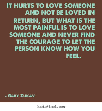Design picture quotes about love - It hurts to love someone and not be loved in return,..
