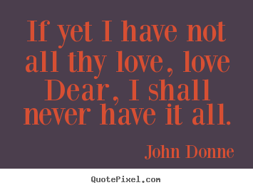 Quotes About Love By John Donne Make Your Own Quote