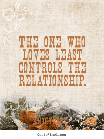 Design your own picture quote about love - The one who loves least controls the relationship.
