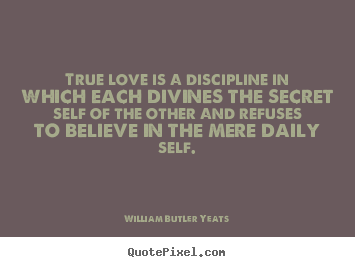Quote about love - True love is a discipline in which each divines the..