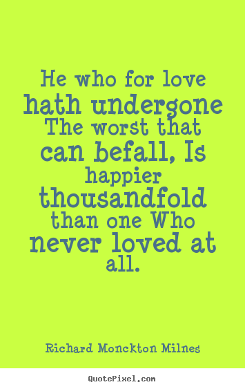 Create custom photo quotes about love - He who for love hath undergone the worst that can befall,..