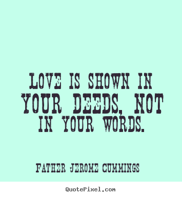 Make custom poster quote about love - Love is shown in your deeds, not in your words.