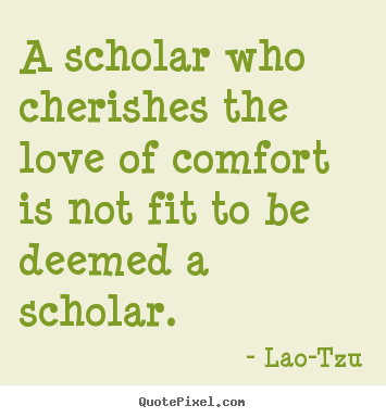 Quotes about love - A scholar who cherishes the love of comfort..