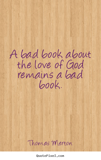 Quote about love - A bad book about the love of god remains a bad book.