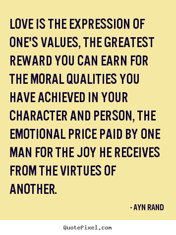 Love is the expression of one's values, the greatest.. Ayn Rand best love quotes