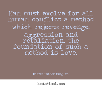 How to make image quote about love - Man must evolve for all human conflict a method which..
