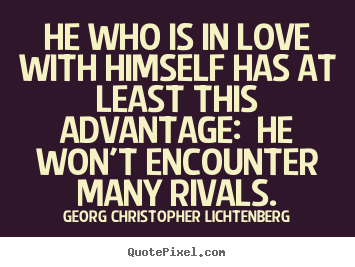 He who is in love with himself has at least.. Georg Christopher Lichtenberg good love quotes