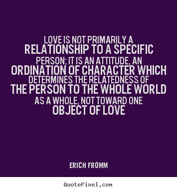 Create image quotes about love - Love is not primarily a relationship to a specific person; it..