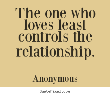 Create your own image quote about love - The one who loves least controls the relationship.