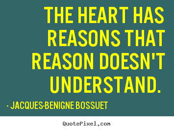 Love quotes - The heart has reasons that reason doesn't..