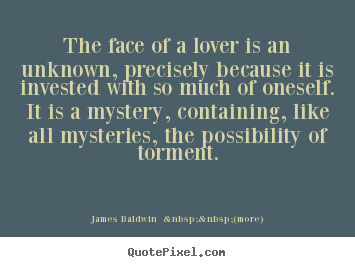 Love quotes - The face of a lover is an unknown, precisely because it is invested..