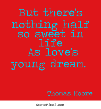 Make personalized picture quotes about love - But there's nothing half so sweet in life as love's young..