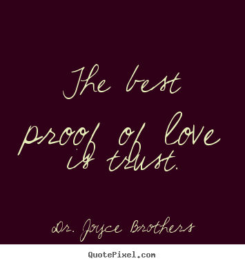 Dr. Joyce Brothers picture quotes - The best proof of love is trust. - Love quotes