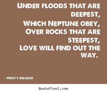 Customize picture quotes about love - Under floods that are deepest, which neptune obey,..