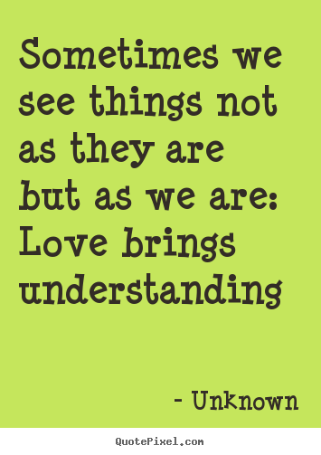 Create your own picture quotes about love - Sometimes we see things not as they are but..