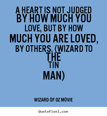 Wizard Of Oz Movie picture quotes - A heart is not judged by how much you love, but by.. - Love quotes