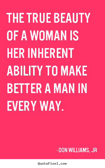 Quotes about love - The true beauty of a woman is her inherent ability..