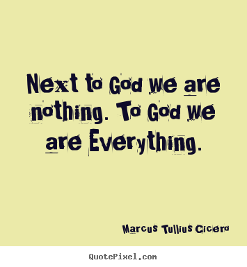 Design poster quotes about love - Next to god we are nothing. to god we are everything.