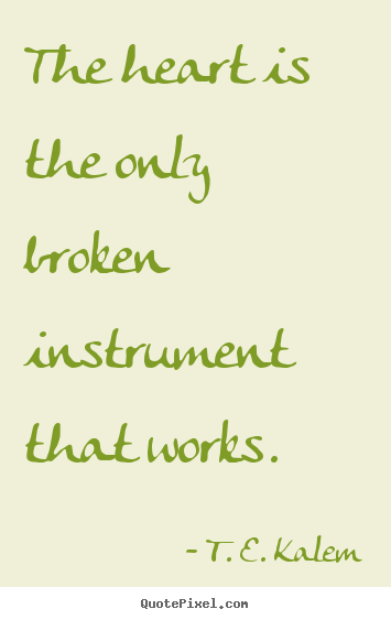 Love quotes - The heart is the only broken instrument that works.