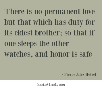 Pierre Jules Hetzel poster quotes - There is no permanent love but that which has duty for its.. - Love quotes